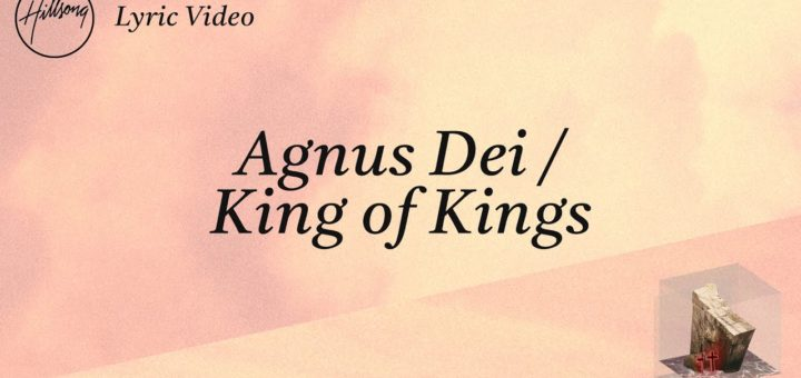 Agnus Dei / King of Kings [Official Lyric Video] - Hillsong Worship