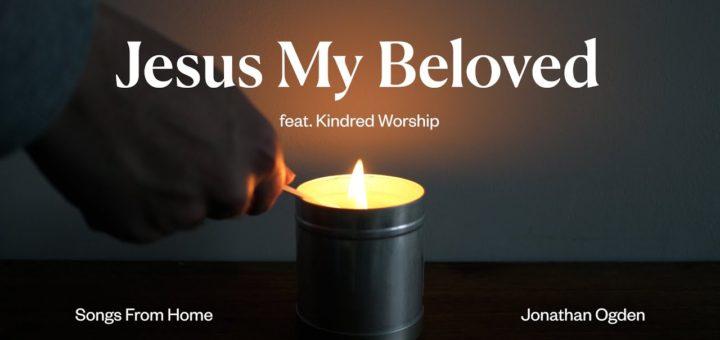 Jesus My Beloved (feat. Kindred Worship) - Jonathan Ogden