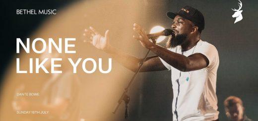 None Like You - Dante Bowe | Moment
