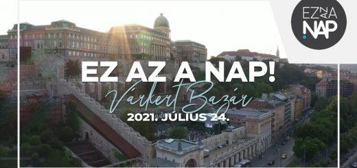 Ez az a nap! Várkert Bazár 2021.07.24. // Összefoglaló (Highlights)